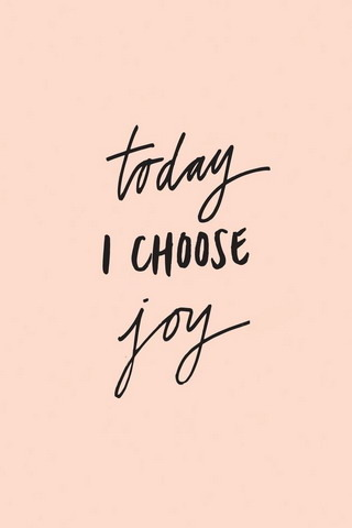 Today I Choose Joy IPhone Wallpaper Mobile Wallpaper