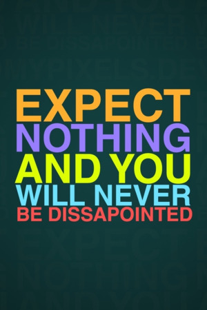Expect Nothing And You IPhone Wallpaper Mobile Wallpaper