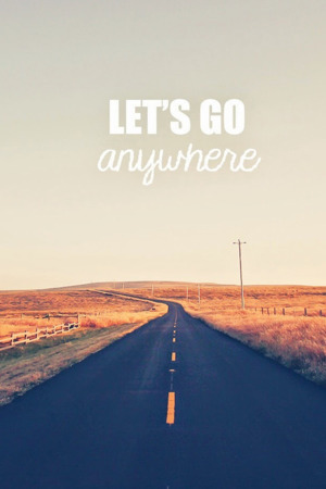 Lets Go Anywhere IPhone Wallpaper Mobile Wallpaper
