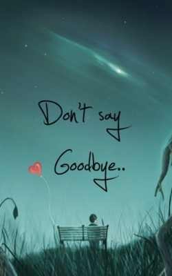 Dont Say Good Bye  Mobile Wallpaper