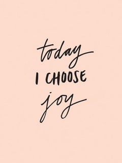 Today I Choose Joy Mobile Wallpaper
