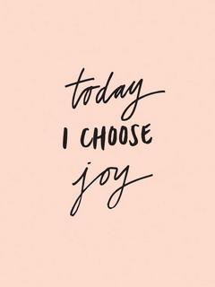 Today I Choose Joy Mobile Wallpaper