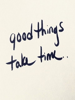 Good Things Take Time Mobile Wallpaper