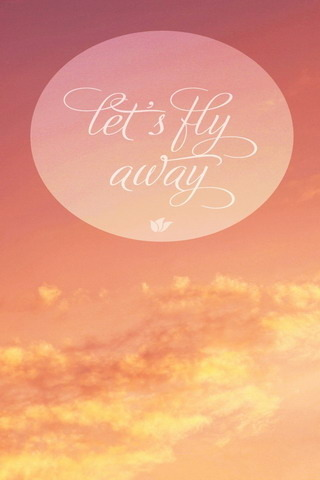 Lets Fly Away IPhone Wallpaper Mobile Wallpaper