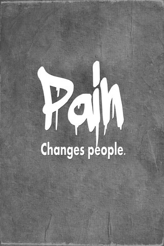 Pain Changes People IPhone Wallpaper Mobile Wallpaper