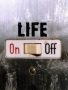 Life Is On Off wallpapers