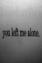 You Left Me Alone IPhone Wallpaper wallpapers