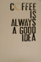 Coffee Always Good IDea wallpapers