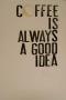Coffee Always Good IDea wallpapers