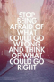 Stop Being Afraid IPhone Wallpaper Free Mobile Wallpapers